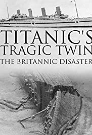 Watch Full Movie :Titanics Tragic Twin: The Britannic Disaster (2016)